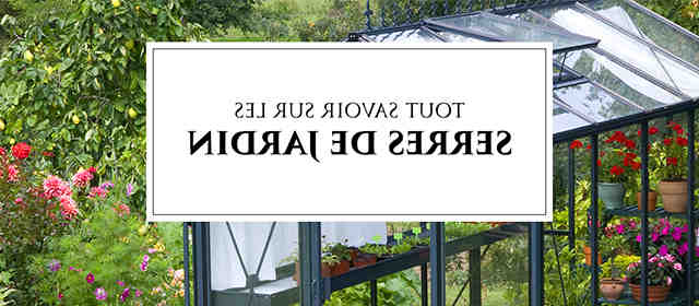 Tout savoir sur les serres de jardin